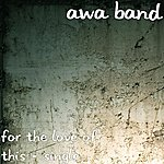 Awa Band For The Love Of This - Single