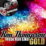 Ron Thompson Treat Ron Like Gold - [The Dave Cash Collection]