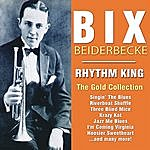 Bix Beiderbecke Rhythm King - The Gold Collection