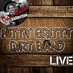 Nitty Gritty Dirt Band Nitty Gritty Live - [The Dave Cash Collection]