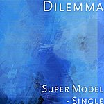 Dilemma Super Model - Single