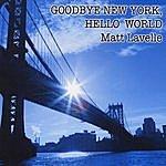 Matt Lavelle Goodbye New York,Hello World