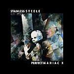 Stainless Steele Perfect Maniac X