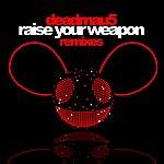 Deadmau5 Raise Your Weapon (Remixes)