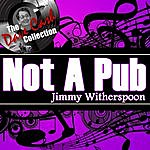 Jimmy Witherspoon Not A Pub - [The Dave Cash Collection]