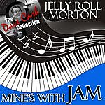 Jelly Roll Morton Mine's With Jam - [The Dave Cash Collection]