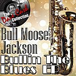 Bull Moose Jackson Bullin' The Blues Ep - [The Dave Cash Collection]