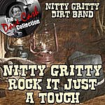 Nitty Gritty Dirt Band Nitty Gritty Rock It Just A Touch - [The Dave Cash Collection]