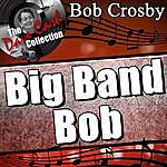 Bob Crosby Big Band Bob - [The Dave Cash Collection]