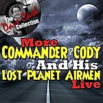 Commander Cody & His Lost Planet Airmen More Commander Cody And His Lost Planet Airmen Live - [The Dave Cash Collection]