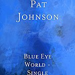 Pat Johnson Blue Eye World - Single