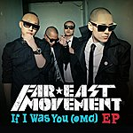 Far East Movement If I Was You (Omg) Ep