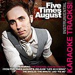 Five Times August Karaoke Instrumental Tracks!