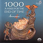 Anonymous 4 1000: A Mass For The End Of Time - Medieval Chant And Polyphony For The Ascension