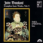 Paul O'Dette Dowland: Complete Lute Works, Vol. 5