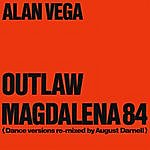 Alan Vega Outlaw & Magdalena 84 (Dance Versions Remixed By August Darnell)