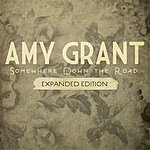 Amy Grant Somewhere Down The Road (Expanded Edition)
