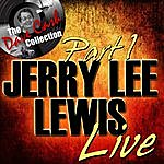 Jerry Lee Lewis Jerry Lee Lewis Live Part 1 - [The Dave Cash Collection]
