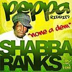 Shabba Ranks Shabba Ranks-None A Dem-Peppa Riddim