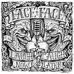Face To Face Laugh Now, Laugh Later