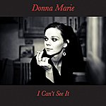 Donna Marie I Can't See It - Single