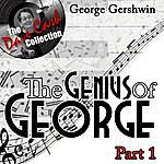 George Gershwin The Genius Of George Part 1 - [The Dave Cash Collection]