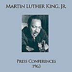 Martin Luther King, Jr. Press Conferences: 1963