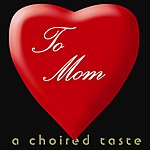 A Choired Taste To Mom