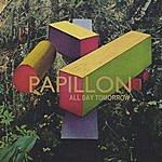 Papillon All Day Tomorrow