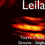 Leila You're A Sexy Groove - Single