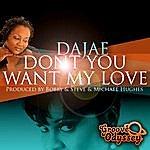 Dajae Don't You Want My Love