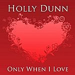 Holly Dunn Only When I Love