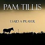 Pam Tillis I Said A Prayer