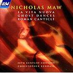 20th Century Consort Maw: La Vita Nuova; Ghost Dances; Roman Canticle