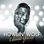 Howlin' Wolf Classic Years - Howlin' Wolf