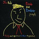 Jim Bob Dumb And Dumber
