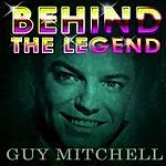 Guy Mitchell Guy Mitchell - Behind The Legend