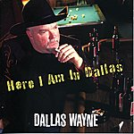 Dallas Wayne Here I Am In Dallas