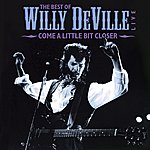 Willy DeVille Come A Little Bit Closer: The Best Of Willy Deville Live