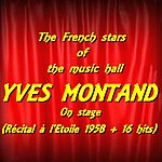 Yves Montand The French Stars Of The Music Hall : Yves Montand On Stage (Récital À L'etoile 1958 + 16 Hits)