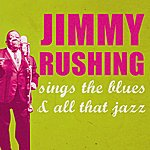 Jimmy Rushing Jimmy Rushing Sings The Blues And All That Jazz