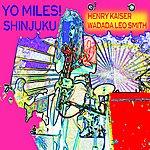Henry Kaiser YO MILES! Shinjuku