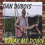 Dan Dubois Break Me Down