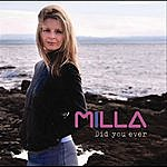 Milla DID You Ever