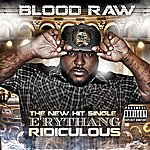 "Blood Raw ""E'rythang Ridiculous"" - Single"