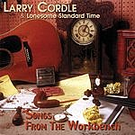 Larry Cordle & Lonesome Standard Time Songs From The Workbench
