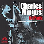 Charles Mingus Charles Mingus In Paris - The Complete America Session