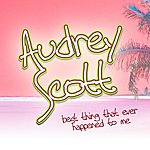 Audrey Scott Best Thing That Ever Happened To Me