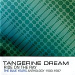 Tangerine Dream Ride On The Ray - The Blue Years Anthology : 1980-1987