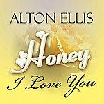 Alton Ellis Honey, I Love You